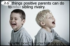 Positive Parents: 35 Things Positive Parents Can Do to Reduce Sibling Rivalry