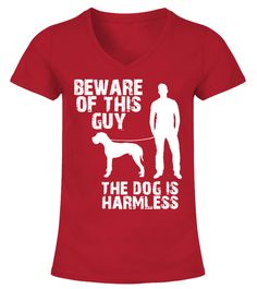 # The Dog Is Harmless *Great Dane* .  BEWARE OF THIS GUY THE DOG IS HARMLESS.Get noticed with this funny and provocative slogan / design – guaranteed! Perfect for yourself or also great as a gift for someone you love.High quality material and extensive color selection ! You can choose below between four styles - v-neck t-shirts,round neck t-shirts, tank tops and hoodies.Guaranteed secure payment:Please like and share! :)
