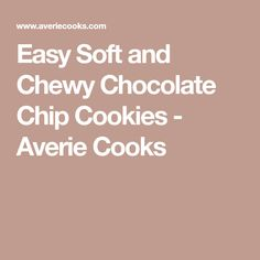 Easy Soft and Chewy Chocolate Chip Cookies - Averie Cooks