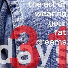 You mean there is an art to wearing your dreams? Yes. Your biggest, fattest dreams. http://www.bigredkitchen.com/2011/10/31-days-art-of-wearing-your-fat-dreams.html