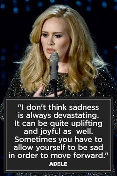 I've pinned this before, and I'll pin it again. What adele is saying is true, sometimes we need to be sad to be able to be happy again