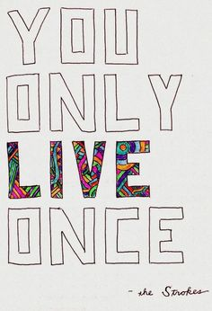 "I love the strokes ♡ and they were among the first few to use ""YOLO."" If you ever wondered why why the word YOLO originated peruse the pin Great Quotes, Quotes To Live By, Me Quotes, Inspirational Quotes, Motivational Sayings, Wall Quotes, Quotable Quotes, The Strokes, Yolo"