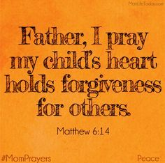 "Love this site! Daily mom prayers and more. Father I pray my child's heart holds forgiveness for others. ""For if you forgive others their trespasses, your heavenly Father will also forgive you,"" Matthew Prayer For My Son, Prayer For Parents, Prayer For My Children, Prayer For Family, Bible Verses Quotes, Bible Scriptures, Prayer Quotes, Faith Quotes, Quotes Quotes"