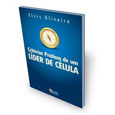 Critérios Práticos de um Líder de Célula - Elvis Oliveira