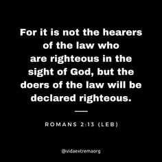 For it is not the hearers of the law who are righteous in the sight of God, but the doers of the law will be declared righteous. Christian Images, Christian Quotes, Romans 2, Gods Love, Bible Verses, Law, Cards Against Humanity, Social Media, Thoughts