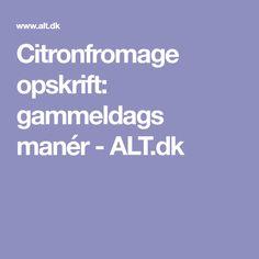 Citronfromage opskrift: gammeldags manér - ALT.dk