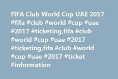 FIFA Club World Cup UAE 2017 #fifa #club #world #cup #uae #2017 #ticketing,fifa #club #world #cup #uae #2017 #ticketing,fifa #club #world #cup #uae #2017 #ticket #information http://riverside.remmont.com/fifa-club-world-cup-uae-2017-fifa-club-world-cup-uae-2017-ticketingfifa-club-world-cup-uae-2017-ticketingfifa-club-world-cup-uae-2017-ticket-information/  # FIFA Club World Cup UAE 2017 FIFA Club World Cup UAE 2017 Ticketing The FIFA Club World Cup, the pinnacle of club football, this year…