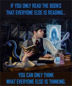 Partially true.  You can read the same things as everyone else, but that doesn't mean you're going to have the exact same thoughts about it.