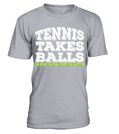 # Tennis Takes Balls T shirt . Tennis Takes Balls T-shirtHOW TO ORDER:1. Select the style and color you want: 2. Click Reserve it now3. Select size and quantity4. Enter shipping and billing information5. Done! Simple as that!TIPS: Buy 2 or more to save shipping cost!This is printable if you purchase only one piece. so dont worry, you will get yours.Guaranteed safe and secure checkout via:Paypal | VISA | MASTERCARD