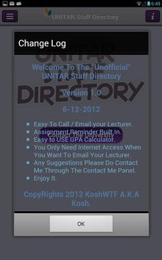 The Unofficial Unitar Staff Directory. <br>this application built to help the students of Unitar International University (UIU) to contact their lecturer easier. <br>-the application has Adds On. Assignment Reminder with Share Function The student has the ability to share their own assignment reminder. <br>-the application has GPA Calculator so the students can calculate their GPA without the use of any online calculators or other methods. <p>hope you enjoy it. <br>~Kosh