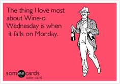 The thing I love most about Wine-o Wednesday is when it falls on Monday.
