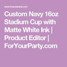 Custom Navy 16oz Stadium Cup with Matte White Ink | Product Editor | ForYourParty.com