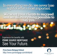 Experience the benefits with PRIME SOURCE MORTGAGE. See Your Future.