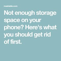 Not enough storage space on your phone? Here's what you should get rid of first.