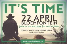 OFFICIAL ANNOUNCEMENT FROM ANGUS BUCHAN On the 22ndApril, we will have a National Day of Prayer in Bloemfontein, calling all peoples from all different parts of this country, from Tzaneen to …