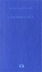 La sombra azul / Ricardo Martínez-Conde - Valladolid : Universidad de Valladolid, Cátedra Jorge Guillén : Fundación Jorge Guillén, imp. 2014