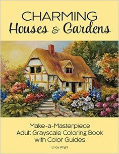 Charming Houses & Gardens: Make-a-Masterpiece Adult Grayscale Coloring Book with Color Guides  by Linda Wright