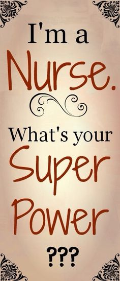 Nursing is my Superpower-what's yours?
