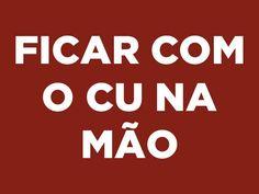 25 expressões que comprovam que o brasileiro é cismado com cu Lol, Thoughts, Sayings, Words, Funny, Quotes, Cobra, Figs, Pitbull