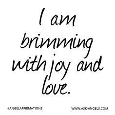 """I am brimming with joy and love.""  #angelaffirmations"