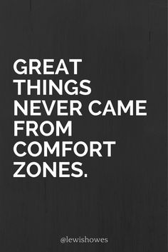 Great things never came from comfort zones. @lewishowes