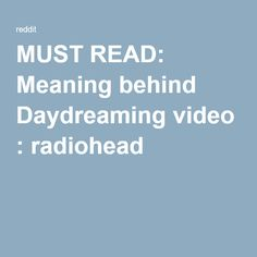 MUST READ: Meaning behind Daydreaming video : radiohead
