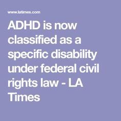 ADHD is now classified as a specific disability under federal civil rights law - LA Times