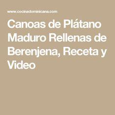 Canoas de Plátano Maduro Rellenas de Berenjena, Receta y Video