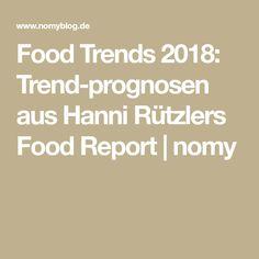 Food Trends 2018: Trendprognosen aus Hanni Rützlers Food Report | nomy