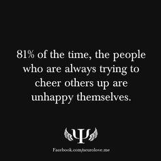 psych-facts:    81% of the time, the people who are always trying to cheer others up are unhappy themselves.