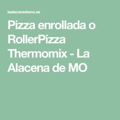 Pizza enrollada o RollerPizza Thermomix - La Alacena de MO