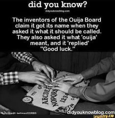 "nmm=m The inventors of the Ouija Board claim it got its name when they asked it what it should be called. They also asked it what 'ouija' meant, and it 'replied' ""Good luck. Scary Creepy Stories, Creepy Facts, Wtf Fun Facts, True Facts, Random Facts, Creepy Stuff, Creepy Things, Ghost Stories, Ouija Stories"