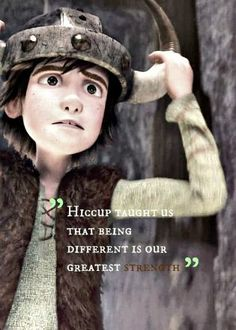 """""""Hiccup taught us that being different is our greatest strength"""""""