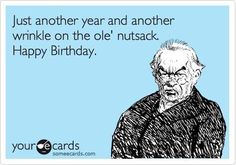 Birthday - Happy Birthday Funny - Funny Birthday meme - - Just Another Year And Another Wrinkle On The Ole' Nutsack. Funny Happy Birthday Pictures, Birthday Wishes Funny, Happy Birthday Quotes, Happy Birthday Greetings, Birthday Messages, Birthday Humorous, Funny Birthday Quotes, Birthday Funnies, Hilarious Birthday Meme