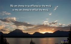 "We can choose to be affected by the world or we can choose to affect the world. - - - #truth ䷼⚖#wealth #wisdom ␕#worthy ""#quoteoftheday"" ""#quote ""#ambition 1⃣#beautiful #believe #change #christian ✞#dailyinspiration #determined #encouragement #faith #follow  #followus    #fun #happy #health #healthy #inspiration #instagood #instahealth #instaquote#joy #life #love ❤#motivation #positivethinking ➕➕"