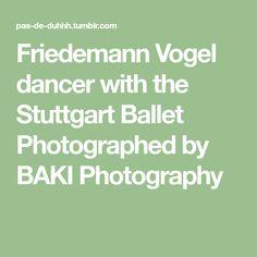 Friedemann Vogel dancer with the Stuttgart Ballet Photographed by BAKI Photography