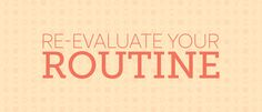 Re-evaluate your routine #worxgd #worxgraphicdesign #blog