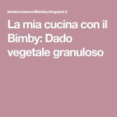 La mia cucina con il Bimby: Dado vegetale granuloso