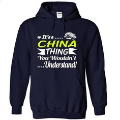 Its a CHINA Thing Wouldnt Understand - T Shirt, Hoodie, Hoodies, Year,Name, Birthda - #cool gift #day gift