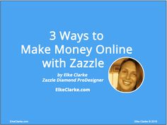 Top Zazzle Diamond ProDesigner, Elke Clarke, show you 3 ways to make money online with Zazzle. Learn how she earns a 6 figure online income using Zazzle