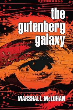 The Gutenberg Galaxy: The Making of Typographic Man by Marshall McLuhan