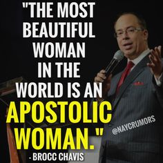 """The most beautiful woman in the world is an apostolic woman."""