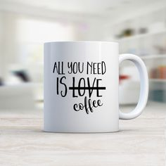 All You Need Is Coffee MUG ❤ liked on Polyvore featuring home, kitchen & dining, drinkware, ceramic mugs and ceramic coffee mugs