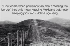 "How come when politicians talk about ""sealing the border'…  graphic by jackson talmadge #tpp #p2 #tcot"