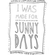 I was made for sunny days :-)