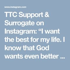 "TTC Support & Surrogate on Instagram: ""I want the best for my life. I know that God wants even better for me. He sees the beginning through to the end. I trust Him and so I have…"" • Instagram"