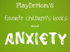 PlayDrMom shares a list of her favorite books to help kids learn and cope with anxiety.