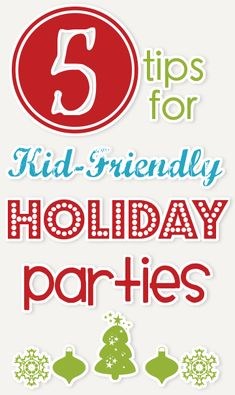 Tips for Planning Kid-Friendly Holiday Parties -- ideas, recipes, resources and more