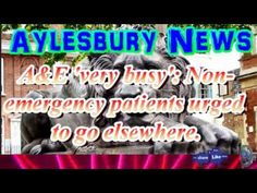 Aylesbury News, A&E 'very busy': Non-emergency patients urged to go else...