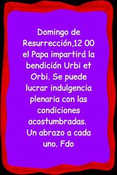 Domingo de Resurrección, al filo de las 12 el Papa impartirá la bendición Urbi et Orbi. Se puede lucrar indulgencia plenaria con las condiciones acostumbradas.  Un abrazo a cada uno.
